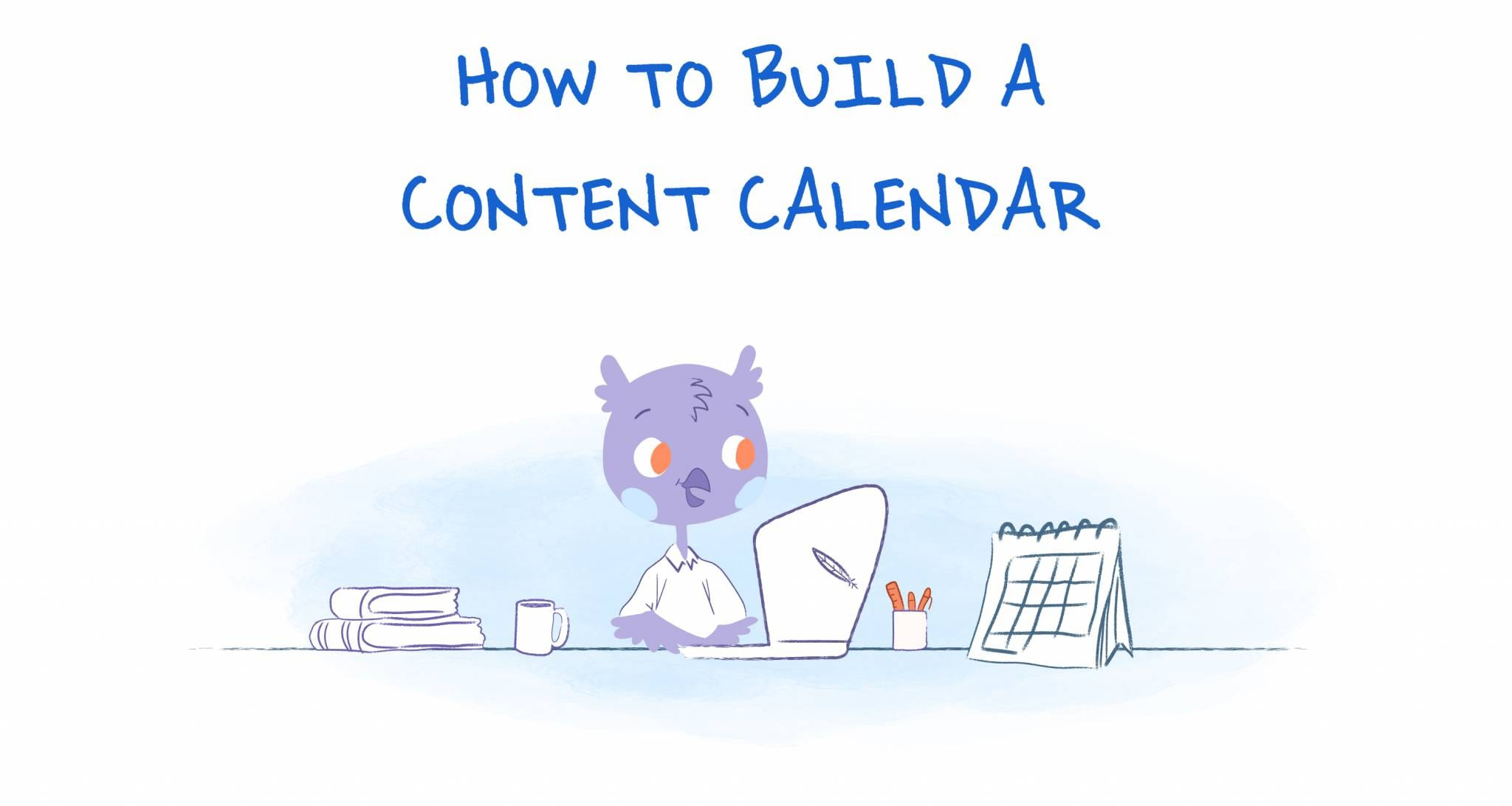 5 Steps to Create a Content Calendar that Wins